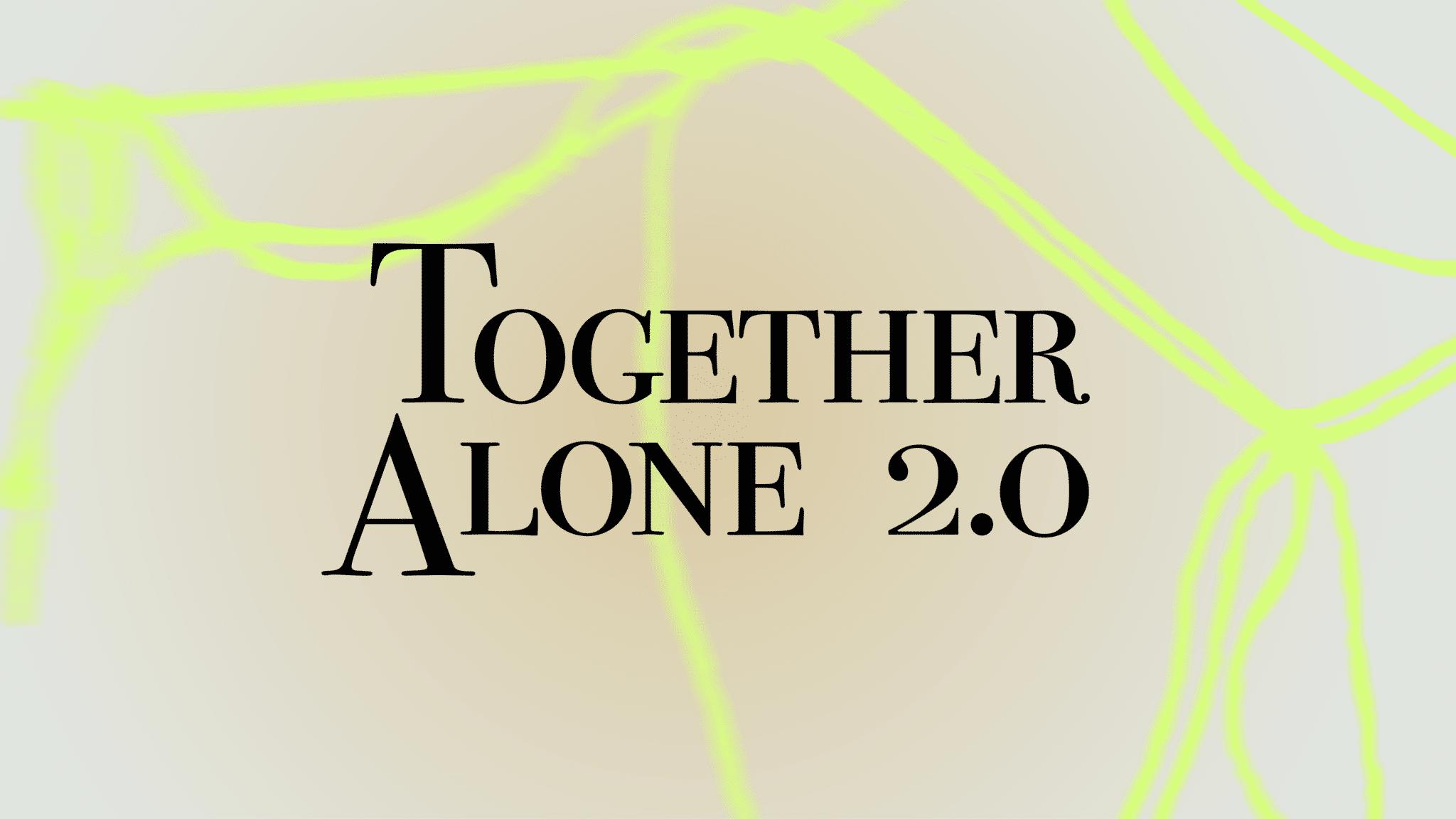 Together Alone 2.0